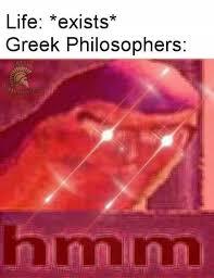 Too Damn High Meme Generator - dopl3r com memes life exists greek philosophers hmmm
