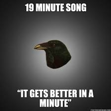 It Gets Better Meme - post rock raven 19 minute song it gets better in a minute