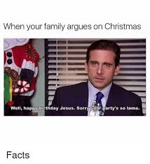 Christmas Birthday Meme - when your family argues on christmas well happy birthday jesus sorry