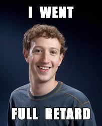 Face Book Meme - never go full retard facebook know your meme