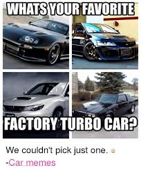 Turbo Car Memes - what syourfavorite factory turbo carp we couldn t pick just one