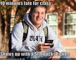 Starbucks Meme - 15 minutes late with starbucks know your meme