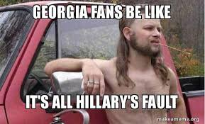 Georgia Meme - georgia fans be like it s all hillary s fault almost politically