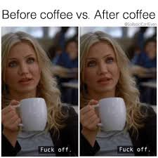Fuck Off Memes - dopl3r com memes before coffee vs after coffee sobasiclcanteven