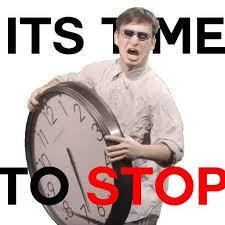 Stop Meme - it s time to stop it s time to stop know your meme