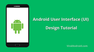 user interface design android user interface ui design tutorial viral android