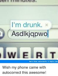 Autocorrect Meme - i m drunk asdlkjqpwo we know memes more blue water narks e 2epixcon