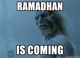 Ramadhan Meme - ramadhan is coming white walker meme generator