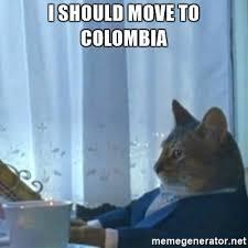 Colombia Meme - i should move to colombia i should buy a boat meme meme generator