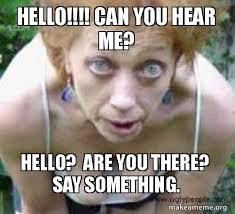 Where Are You Memes - hello can you hear me hello are you there say something
