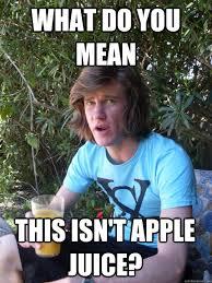 Graham Meme - what do you mean this isn t apple juice graham meme quickmeme