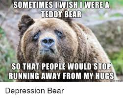 sometimes wishi were a teddy bear so that people would stop running