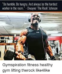The Rock Gym Memes - be humble be hungry and always be the hardest worker in the room