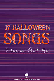 17 halloween songs i love on dead air spooky little halloween