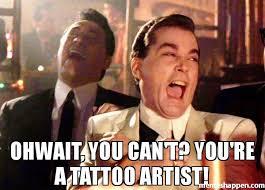 Tatto Meme - ohwait you can t you re a tattoo artist meme ray liota 49510