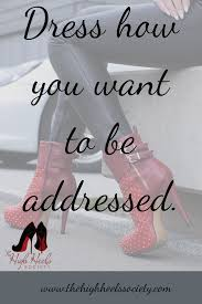 High Heels Meme - dress how you want to be addressed the high heels society quotes