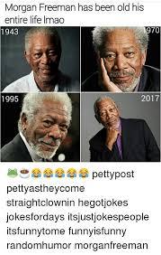 Morgan Freeman Memes - morgan freeman has been old his entire life imao 2017 1995