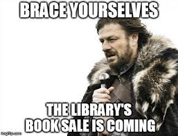 I Am Meme - brace yourselves the library s book sale is coming meme i am a