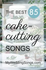 wedding cake cutting songs cake cutting songs best 85 list 2017 my wedding songs