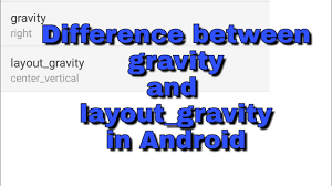 layout gravity difference between gravity and layout gravity in android youtube