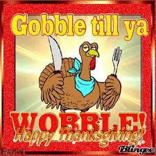 gobble til ya wobble