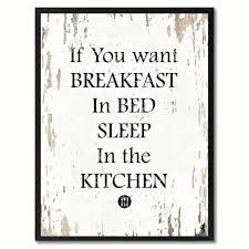 if you want breakfast in bed sleep in the kitchen funny quote