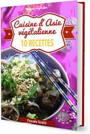 la cuisine asiatique la cuisine asiatique végétalienne en 10 recettes