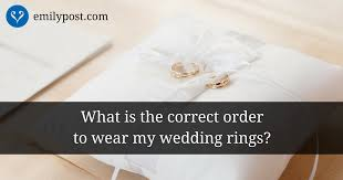 wedding ring order ring regulation in what order should you wear your rings the