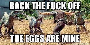 Meme Generator Velociraptor - back the fuck off the eggs are mine jurassic world velociraptors