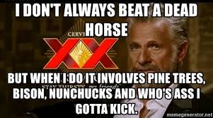 Meme Generator I Don T Always - i don t always beat a dead horse but when i do it involves pine