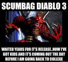Diablo Meme - scumbag diablo 3 waited years for it s release now i ve got kids