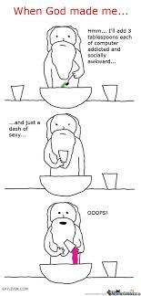 When God Made Me Meme - when god made me by wassupearth meme center