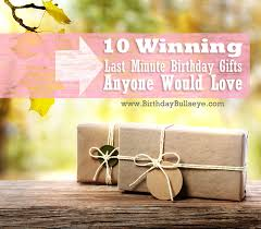 last minute gifts for 10 winning last minute birthday gifts that anyone would