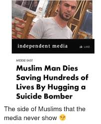 Muslim Man Meme - independent media like middle east muslim man dies saving hundreds