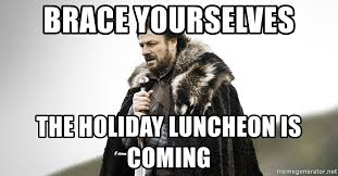 Brace Yourselves Meme Generator - brace yourselves the holiday luncheon is coming coming meme