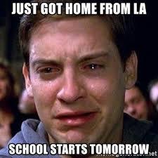 School Starts Tomorrow Meme - just got home from la school starts tomorrow spiderman cry meme