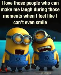 Despicable Me Minion Meme - i love those people who can make me laugh during moments i feel