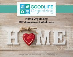 a diy home organizing assessment workbook good life organizing