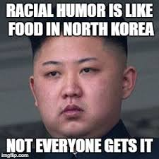 I Like Food Meme - racial humor is like food in north korea not everyone gets it