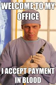 Meme Dentist - welcome to my office i accept payment in blood evil dentist