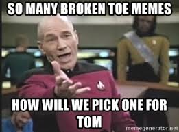 Toe Memes - so many broken toe memes how will we pick one for tom picard wtf