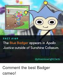 Badger Memes - fact 169 the blue badger appears in apollo justice outside of