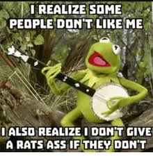 Rats Ass Meme - realize some pedple don t like me ialso realizei don t give a rats