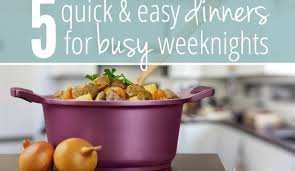 List Of Easy Dinner Ideas 5 Quick U0026 Easy Dinner Recipes For Those Busy Weeknights Plus A