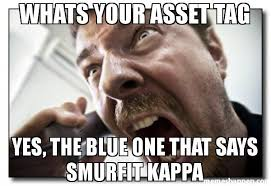 Meme Kappa - whats your asset tag yes the blue one that says smurfit kappa meme