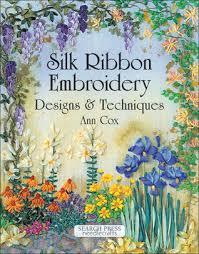 silk ribbon embroidery silk ribbon embroidery designs techniques by cox