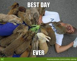 Best Day Ever Meme - best day ever by unko sama meme center
