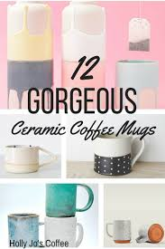 12 gorgeous ceramic coffee mugs holly jo u0027s coffee