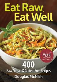 eat raw eat well 400 raw vegan and gluten free recipes douglas