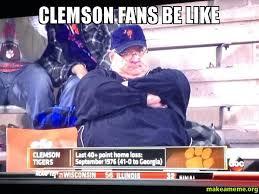 Clemson Memes - clemson fans be like make a meme